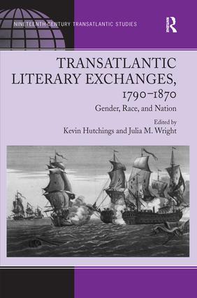 Transatlantic Literary Exchanges, 1790-1870: Gender, Race, and Nation, 1st Edition (Hardback) book cover