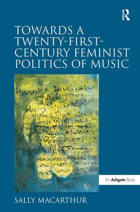 Towards a Twenty-First-Century Feminist Politics of Music: 1st Edition (Hardback) book cover