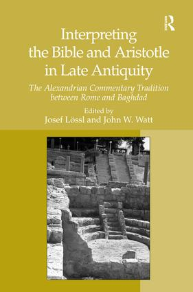 Interpreting the Bible and Aristotle in Late Antiquity: The Alexandrian Commentary Tradition between Rome and Baghdad (Hardback) book cover