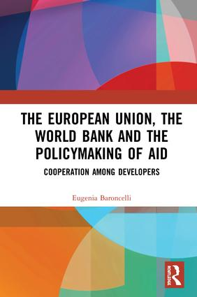 The European Union, the World Bank and the Policymaking of Aid: Cooperation among Developers, 1st Edition (Hardback) book cover