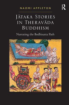 Jataka Stories in Theravada Buddhism: Narrating the Bodhisatta Path book cover