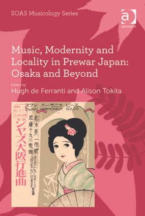Music, Modernity and Locality in Prewar Japan: Osaka and Beyond: 1st Edition (Hardback) book cover