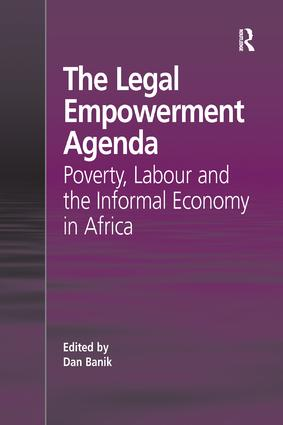 The Legal Empowerment Agenda: Poverty, Labour and the Informal Economy in Africa, 1st Edition (Paperback) book cover