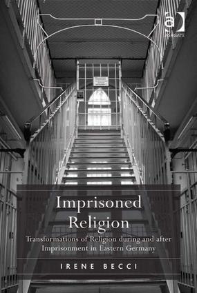 Imprisoned Religion: Transformations of Religion during and after Imprisonment in Eastern Germany, 1st Edition (Hardback) book cover