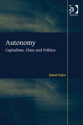 Autonomy: Capitalism, Class and Politics, 1st Edition (Paperback) book cover