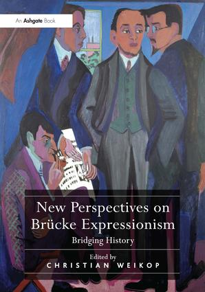 New Perspectives on Brücke Expressionism: Bridging History, 1st Edition (Paperback) book cover