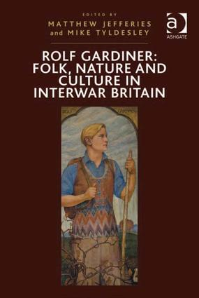 Rolf Gardiner: Folk, Nature and Culture in Interwar Britain: 1st Edition (Hardback) book cover
