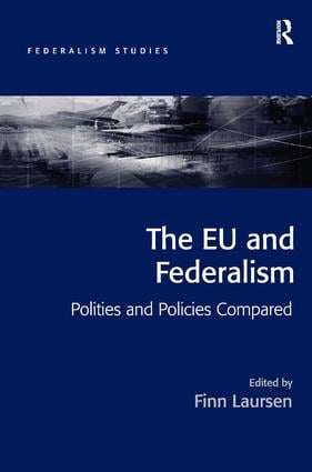 The EU and Federalism: Polities and Policies Compared, 1st Edition (Hardback) book cover