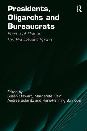 Presidents, Oligarchs and Bureaucrats: Forms of Rule in the Post-Soviet Space, 1st Edition (Hardback) book cover