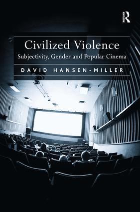 Civilized Violence: Subjectivity, Gender and Popular Cinema, 1st Edition (Hardback) book cover