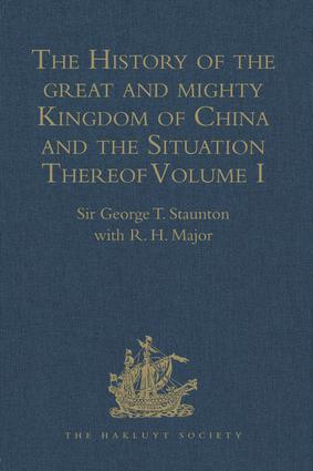 The History of the great and mighty Kingdom of China and the Situation Thereof: Volume I: Compiled by the Padre Juan Gonzalez de Mendoza, and now Reprinted from the early Translation of R. Parke, 1st Edition (Hardback) book cover