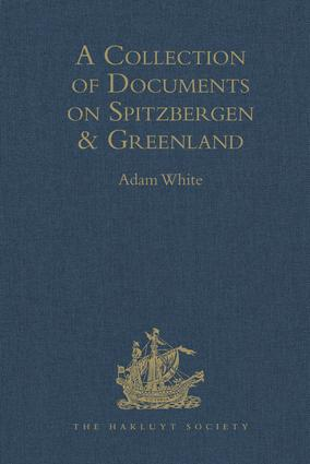 A Collection of Documents on Spitzbergen and Greenland: Comprising a translation from F. Martens' Voyage to Spitzbergen: a Translation from Isaac de la Peyrère's Histoire du Groenland: and God's Power and Providence in the Preservation of Eight Men in Greenland Nine Months and Twelve Days, 1st Edition (Hardback) book cover