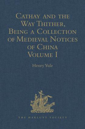 Cathay and the Way Thither, Being a Collection of Medieval Notices of China: Volume I book cover