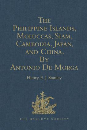 The Philippine Islands, Moluccas, Siam, Cambodia, Japan, and China, at the Close of the Sixteenth Century, by Antonio De Morga: 1st Edition (Hardback) book cover