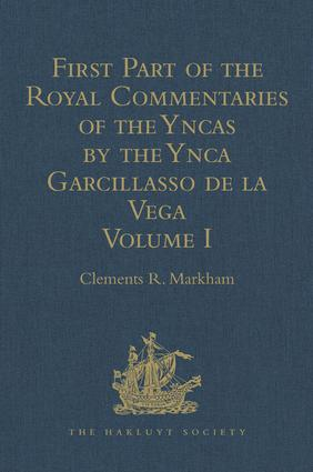 First Part of the Royal Commentaries of the Yncas by the Ynca Garcillasso de la Vega: Volume I (Containing Books I, II, III, and IV), 1st Edition (Hardback) book cover
