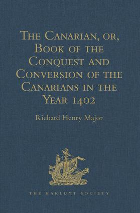 The Canarian, or, Book of the Conquest and Conversion of the Canarians in the Year 1402, by Messire Jean de Bethencourt, Kt.: Lord of the Manors of Bethencourt, Reville, Gourret, and Grainville de Teinturière, Baron of St. Martin le Gaillard, Councillor and Chamberlain in Ordinary to Charles V and Charles VI, composed by Pierre Bontier, Monk, and Jean le Verrier, Priest, 1st Edition (Hardback) book cover