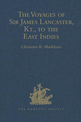 The Voyages of Sir James Lancaster, Kt., to the East Indies: With Abstracts of Journals of Voyages to the East Indies, during the Seventeenth Century, preserved in the India Office. And the Voyage of Captain John Knight (1606), to seek the North-West Passage, 1st Edition (Hardback) book cover