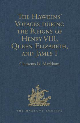 The Voyage Of William Hawkins (1530), And Tbi Three Voyages Of His Son Sir John Hawkins (1562-1568)