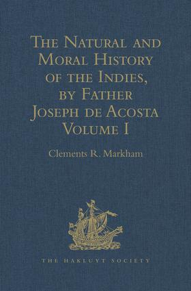 The Natural and Moral History of the Indies, by Father Joseph de Acosta: Reprinted from the English Translated Edition of Edward Grimeston, 1604 Volume I: The Natural History (Books I, II, III and IV), 1st Edition (Hardback) book cover
