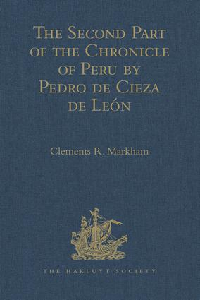 The Second Part of the Chronicle of Peru by Pedro de Cieza de León: 1st Edition (Hardback) book cover