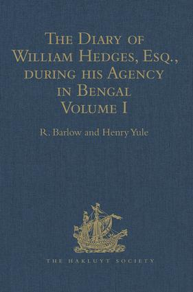 The Diary of William Hedges, Esq. (afterwards Sir William Hedges), during his Agency in Bengal: Volume I As well as on his Voyage Out and Return Overland (1681-1687), 1st Edition (Hardback) book cover