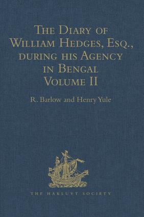 The Diary of William Hedges, Esq. (afterwards Sir William Hedges), during his Agency in Bengal: Volume II As well as on his Voyage Out and Return Overland (1681-1687), 1st Edition (Hardback) book cover