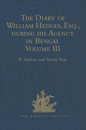 The Diary of William Hedges, Esq. (afterwards Sir William Hedges), during his Agency in Bengal: Volume III As well as on his Voyage Out and Return Overland (1681-1687), 1st Edition (Hardback) book cover