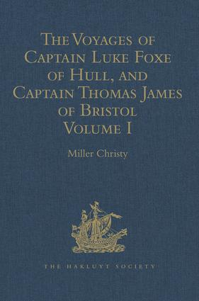 The Voyages of Captain Luke Foxe of Hull, and Captain Thomas James of Bristol, in Search of a North-West Passage, in 1631-32: With Narratives of the earlier North-West Voyages of Frobisher, Davis, Weymouth, Hall, Knight, Hudson, Button, Gibbons, Bylot, Baffin, Hawkridge, and others Volume I, 1st Edition (Hardback) book cover