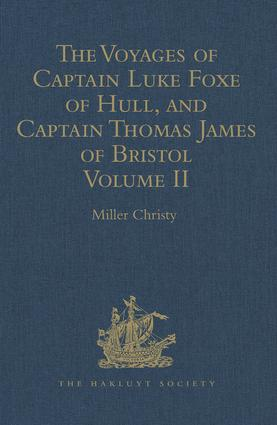 The Voyages of Captain Luke Foxe of Hull, and Captain Thomas James of Bristol, in Search of a North-West Passage, in 1631-32: With Narratives of the earlier North-West Voyages of Frobisher, Davis, Weymouth, Hall, Knight, Hudson, Button, Gibbons, Bylot, Baffin, Hawkridge, and others Volume II, 1st Edition (Hardback) book cover