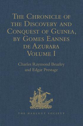 The Chronicle of the Discovery and Conquest of Guinea. Written by Gomes Eannes de Azurara: Volume I. (Chapters I-XL) With an Introduction on the Life and Writings of the Chronicler, 1st Edition (Hardback) book cover