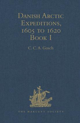 Danish Arctic Expeditions, 1605 to 1620: In Two Books. Book I - The Danish Expeditions to Greenland in 1605, 1606, and 1607; to which is added Captain James Hall's Voyage to Greenland in 1612, 1st Edition (Hardback) book cover
