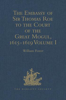 The Embassy of Sir Thomas Roe to the Court of the Great Mogul, 1615-1619: As Narrated in his Journal and Correspondence. Volume I, 1st Edition (Hardback) book cover