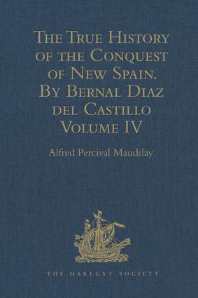 The True History of the Conquest of New Spain. By Bernal Diaz del Castillo, One of its Conquerors: From the Exact Copy made of the Original Manuscript. Edited and published in Mexico by Genaro García. Volume IV, 1st Edition (Hardback) book cover
