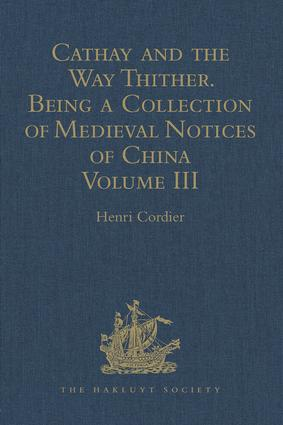 Cathay and the Way Thither. Being a Collection of Medieval Notices of China: New Edition. Volume III: Missionary Friars - Rashiduddin - Pegolotti - Marignolli, 5th Edition (Hardback) book cover