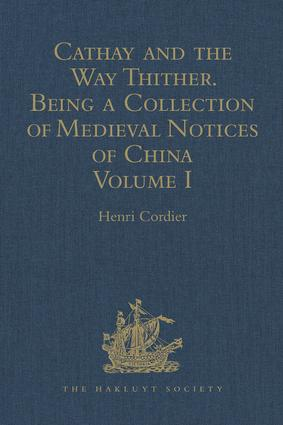 Cathay and the Way Thither. Being a Collection of Medieval Notices of China: New Edition. Volume I: Preliminary Essay on the Intercourse between China and the Western Nations previous to the Discovery of the Cape Route, 5th Edition (Hardback) book cover