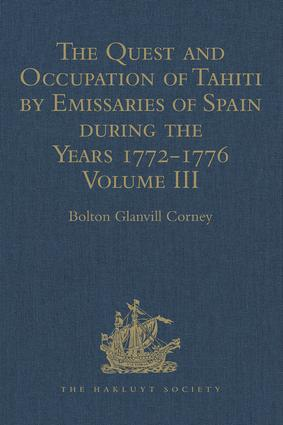 The Quest and Occupation of Tahiti by Emissaries of Spain during the Years 1772-1776: Told in Despatches and other Contemporary Documents. Volume III book cover