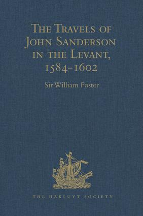 The Travels of John Sanderson in the Levant,1584-1602: With his Autobiography and Selections from his Correspondence book cover
