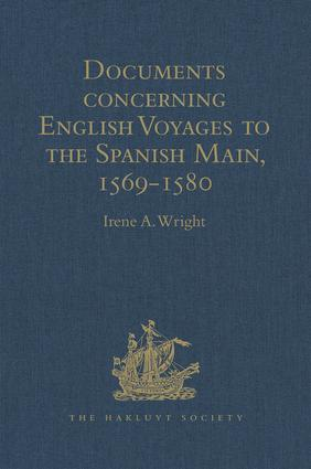 Documents concerning English Voyages to the Spanish Main, 1569-1580: I .Spanish Documents selected from the Archives of the Indies at Seville; II. English Accounts, Sir Francis Drake revived, and Others Reprinted, 1st Edition (Hardback) book cover
