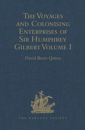 The Voyages and Colonising Enterprises of Sir Humphrey Gilbert: Volume I, 1st Edition (Hardback) book cover