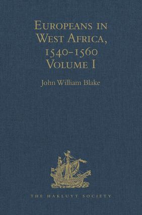 Europeans in West Africa, 1540-1560: Volume I: Documents to illustrate the nature and scope of Portuguese enterprise in West Africa, the abortive attempt of Castilians to create an empire there, and the early English voyages to Barbary and Guinea, 1st Edition (Hardback) book cover