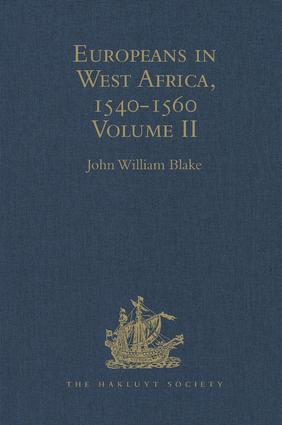 Europeans in West Africa, 1540-1560: Volume II: Documents to illustrate the nature and scope of Portuguese enterprise in West Africa, the abortive attempt of Castilians to create an empire there, and the early English voyages to Barbary and Guinea, 1st Edition (Hardback) book cover