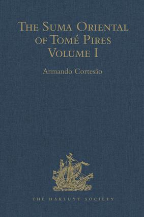 The Suma Oriental of Tomé Pires: An Account of the East, from the Red Sea to Japan, written in Malacca and India in 1512-1515, and The Book of Francisco Rodrigues, Rutter of a Voyage in the Red Sea, Nautical Rules, Almanack and Maps, Written and Drawn in the East before 1515 Volume I book cover