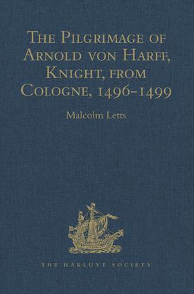 The Pilgrimage of Arnold von Harff, Knight, from Cologne: Through Italy, Syria, Egypt, Arabia, Ethiopia, Nubia, Palestine, Turkey, France and Spain, which he Accomplished in the years 1496-1499, 1st Edition (Hardback) book cover
