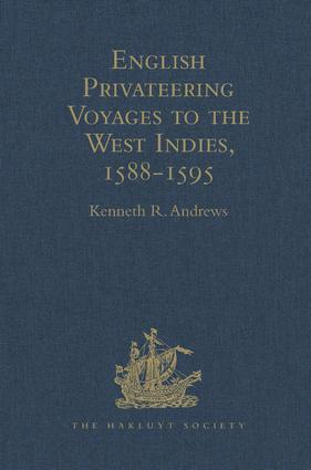 English Privateering Voyages to the West Indies, 1588-1595: Documents relating to English voyages to the West Indies, from the defeat of the Armada to the last voyage of Sir Francis Drake, including Spanish documents contributed by Irene A. Wright, 1st Edition (Hardback) book cover