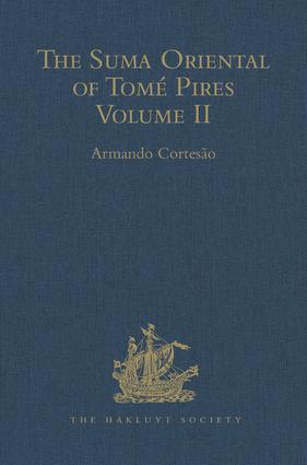 The Suma Oriental of Tomé Pires: An Account of the East, from the Red Sea to Japan, written in Malacca and India in 1512-1515, and The Book of Francisco Rodrigues, Rutter of a Voyage in the Red Sea, Nautical Rules, Almanack and Maps, Written and Drawn in the East before 1515 Volume II, 1st Edition (Hardback) book cover