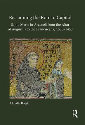 Reclaiming the Roman Capitol: Santa Maria in Aracoeli from the Altar of Augustus to the Franciscans, c. 500–1450: 1st Edition (Hardback) book cover