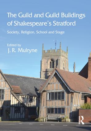 The Guild and Guild Buildings of Shakespeare's Stratford: Society, Religion, School and Stage, 1st Edition (Hardback) book cover