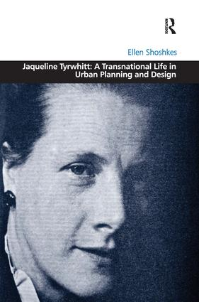 Jaqueline Tyrwhitt: A Transnational Life in Urban Planning and Design: 1st Edition (Hardback) book cover