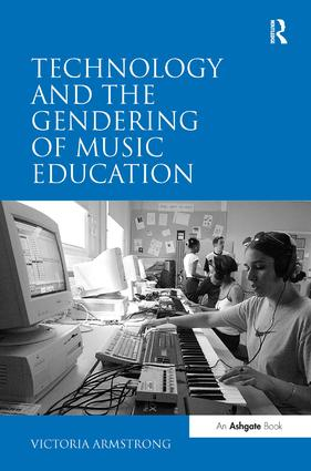 Technology and the Gendering of Music Education: 1st Edition (Hardback) book cover