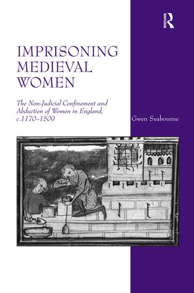 Imprisoning Medieval Women: The Non-Judicial Confinement and Abduction of Women in England, c.1170-1509 book cover
